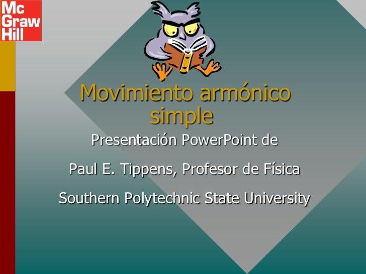 Movimiento armónico         simple    Presentación PowerPoint de Paul E. Tippens, Profesor de FísicaSouthern Polytechnic S...