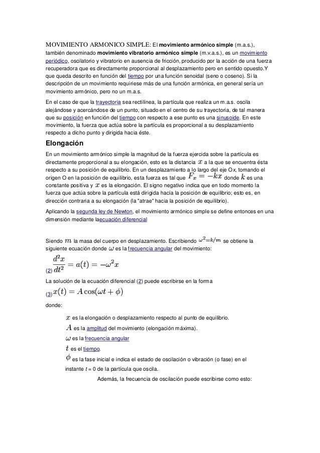 MOVIMIENTO ARMONICO SIMPLE: El movimiento armónico simple (m.a.s.),también denominado movimiento vibratorio armónico simpl...