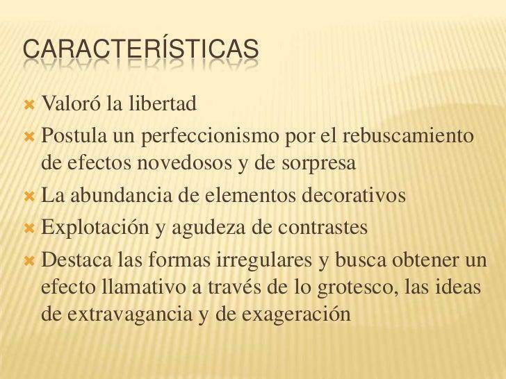 CARACTERÍSTICAS<br />Valoró la libertad<br />Postula un perfeccionismo por el rebuscamiento de efectos novedosos y de sorp...