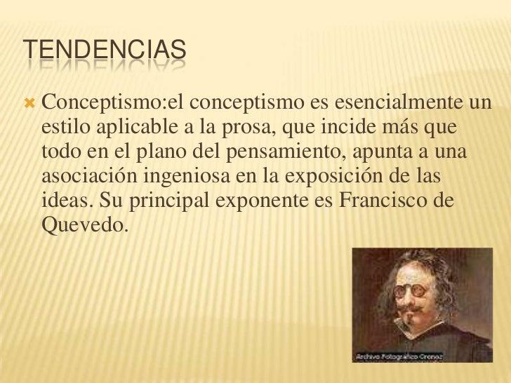 TENDENCIAS<br />Conceptismo:el conceptismo es esencialmente un estilo aplicable a la prosa, que incide más que todo en el ...