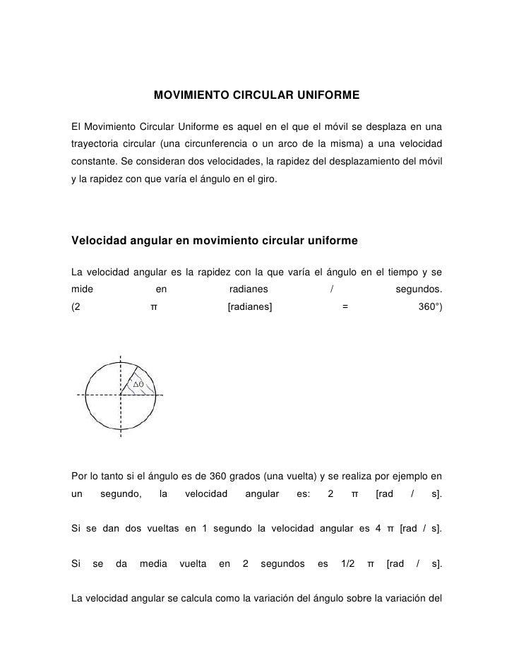 MOVIMIENTO CIRCULAR UNIFORMEEl Movimiento Circular Uniforme es aquel en el que el móvil se desplaza en unatrayectoria circ...
