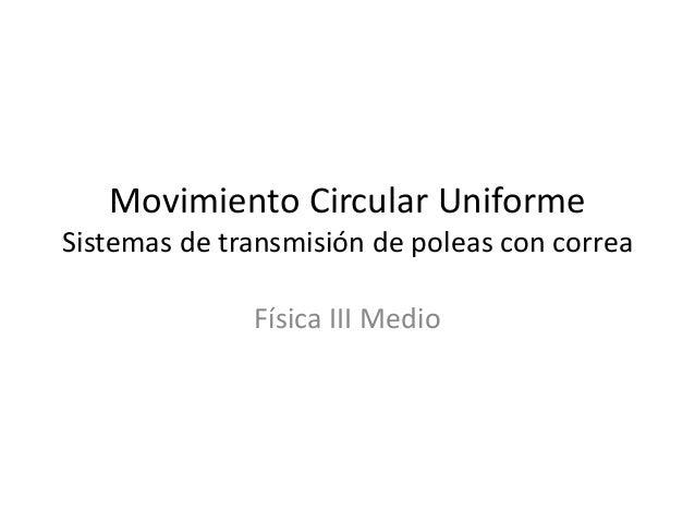 Movimiento Circular Uniforme Sistemas de transmisión de poleas con correa Física III Medio