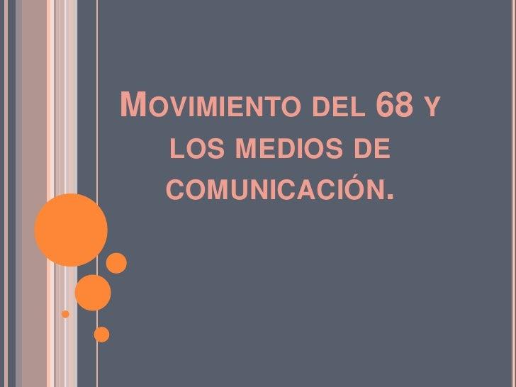MOVIMIENTO DEL 68 Y  LOS MEDIOS DE  COMUNICACIÓN.