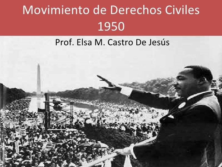 Movimiento de Derechos Civiles 1950 Prof. Elsa M. Castro De Jesús