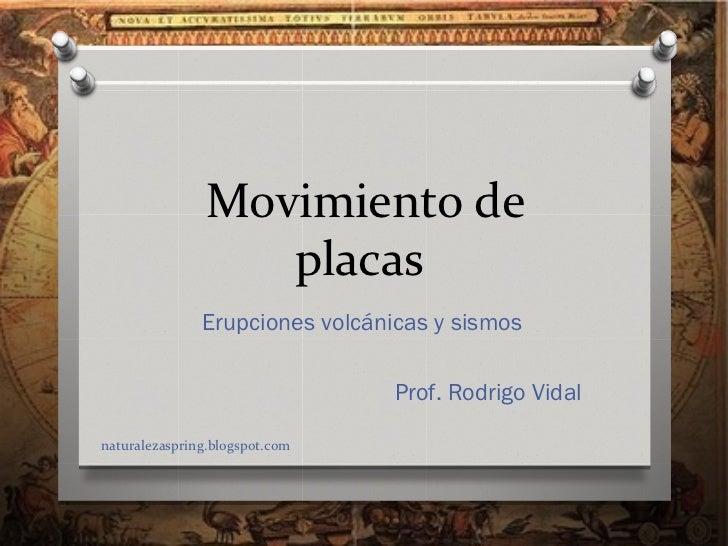 M0vimiento de                   placas               Erupciones volcánicas y sismos                                 Prof. ...