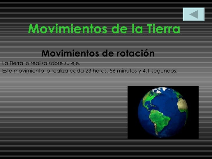 Movimientos de la Tierra Movimientos de rotación La Tierra lo realiza sobre su eje. Este movimiento lo realiza cada 23 hor...