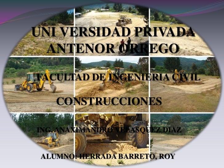 UNI VERSIDAD PRIVADA  ANTENOR ORREGOFACULTAD DE INGENIERIA CIVIL    CONSTRUCCIONESING. ANAXIMANDRO VELASQUEZ DIAZ ALUMNO: ...