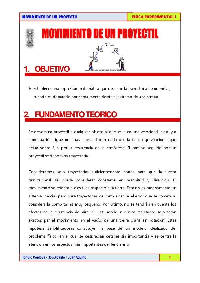 MOVIMIENTO DE UN PROYECTIL                                    FISICA EXPERIMENTAL I 1. OBJETIVO     Establecer una expres...