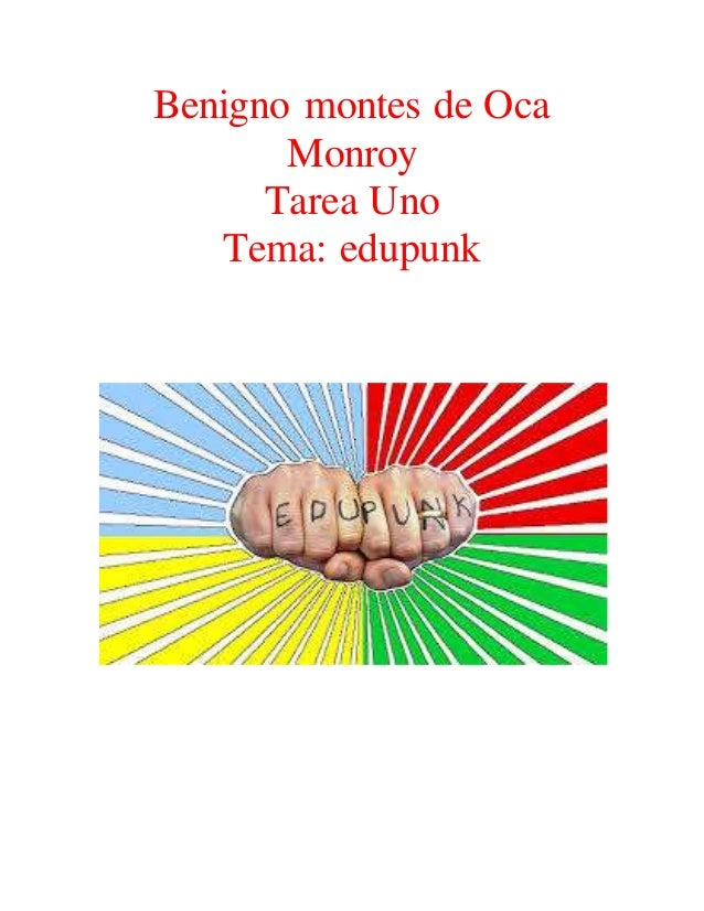 Benigno montes de Oca  Monroy  Tarea Uno  Tema: edupunk