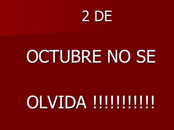 2 DEOCTUBRE NO SEOLVIDA !!!!!!!!!!!