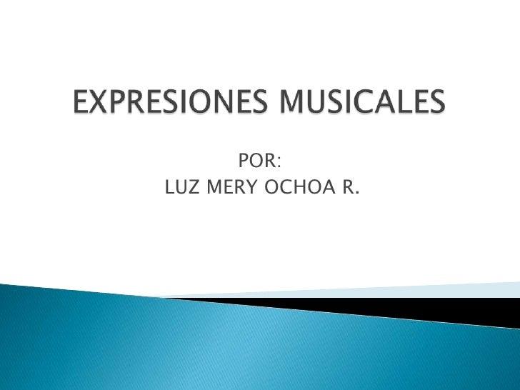 EXPRESIONES MUSICALES        <br />                               POR:<br />                   LUZ MERY OCHOA R.<br />