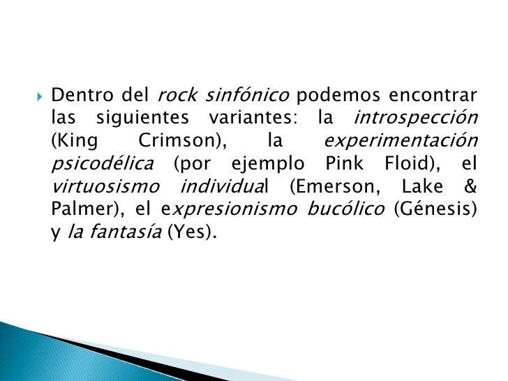 Dentro del rock sinfónico podemos encontrar las siguientes variantes: la introspección (King Crimson), la experimentación ...