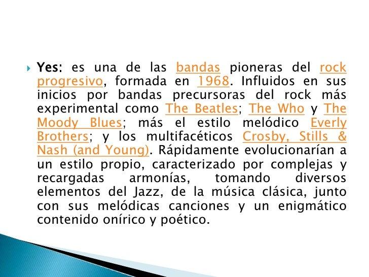 Yes:es una de las bandas pioneras del rock progresivo, formada en 1968. Influidos en sus inicios por bandas precursoras de...