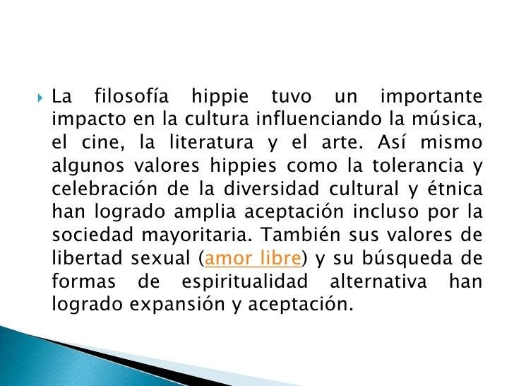 La filosofía hippie tuvo un importante impacto en la cultura influenciando la música, el cine, la literatura y el arte. As...