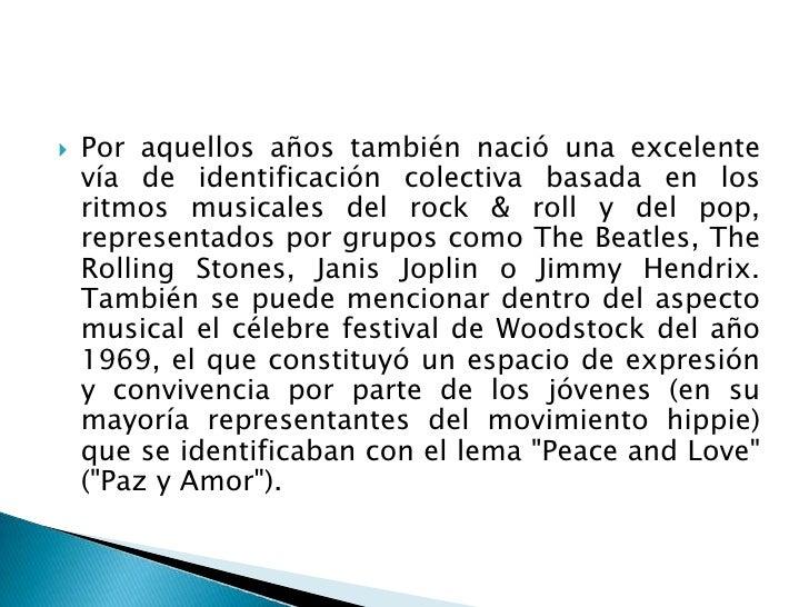 Por aquellos años también nació una excelente vía de identificación colectiva basada en los ritmos musicales del rock & ro...