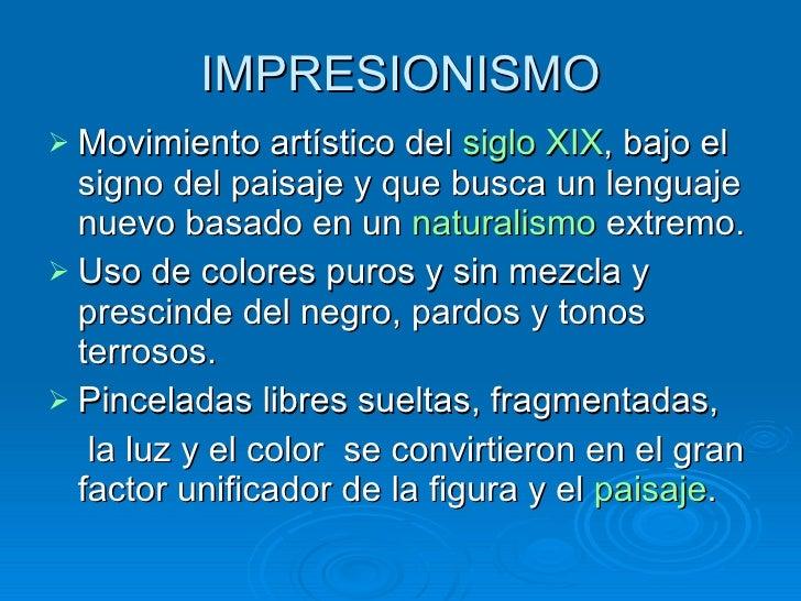 IMPRESIONISMO <ul><li>Movimiento artístico del  siglo XIX , bajo el signo del paisaje y que busca un lenguaje nuevo basado...