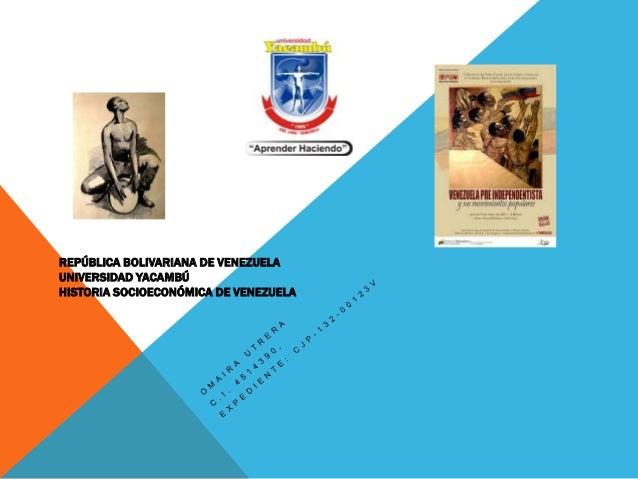 REPÚBLICA BOLIVARIANA DE VENEZUELA UNIVERSIDAD YACAMBÚ HISTORIA SOCIOECONÓMICA DE VENEZUELA
