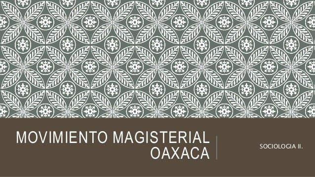 MOVIMIENTO MAGISTERIAL OAXACA SOCIOLOGIA II.