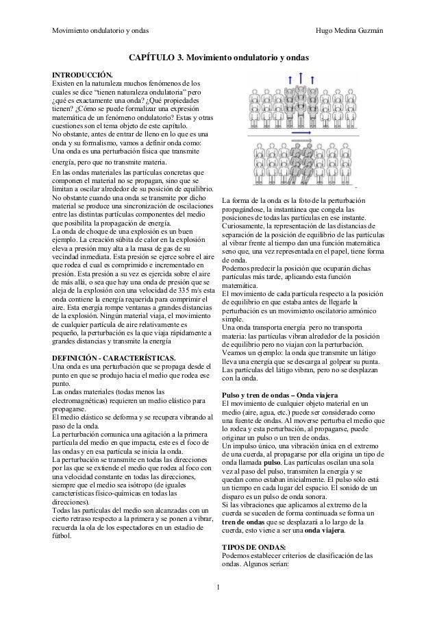 Movimiento ondulatorio y ondas Hugo Medina Guzmán 1 CAPÍTULO 3. Movimiento ondulatorio y ondas INTRODUCCIÓN. Existen en la...