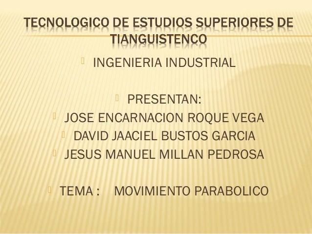  INGENIERIA INDUSTRIAL  PRESENTAN:  JOSE ENCARNACION ROQUE VEGA  DAVID JAACIEL BUSTOS GARCIA  JESUS MANUEL MILLAN PED...