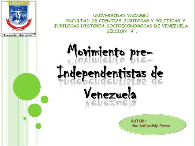 """UNIVERSIDAD YACAMBÚ FACULTAD DE CIENCIAS JURIDICAS Y POLITICAS Y JURIDICAS HISTORIA SOCIOECONOMICAS DE VENEZUELA SECCION """"..."""