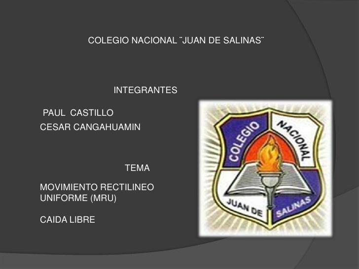 COLEGIO NACIONAL ¨JUAN DE SALINAS¨              INTEGRANTESPAUL CASTILLOCESAR CANGAHUAMIN                TEMAMOVIMIENTO RE...