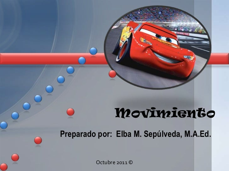 MovimientoPreparado por: Elba M. Sepúlveda, M.A.Ed.         Octubre 2011 ©