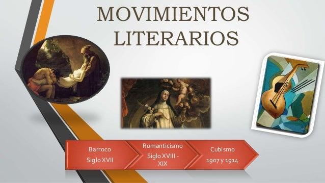 MOVIMIENTOS LITERARIOS Barroco Siglo XVII Romanticismo Siglo XVIII - XIX Cubismo 1907 y 1914