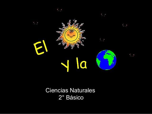 EL SOL Y LA TIERRA E l   Ciencias Naturales       2° Básico