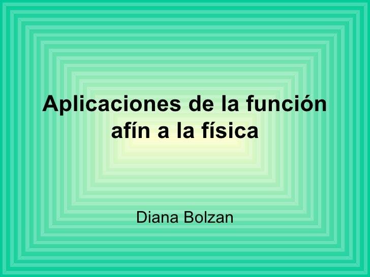 Aplicaciones de la función afín a la física Diana Bolzan