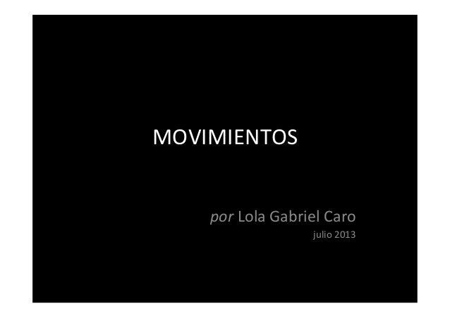 MOVIMIENTOS      por  Lola  Gabriel  Caro   julio  2013