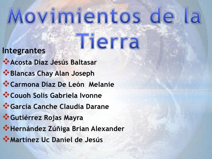 Movimientos de la <br />Tierra<br />Integrantes<br /><ul><li>Acosta Díaz Jesús Baltasar