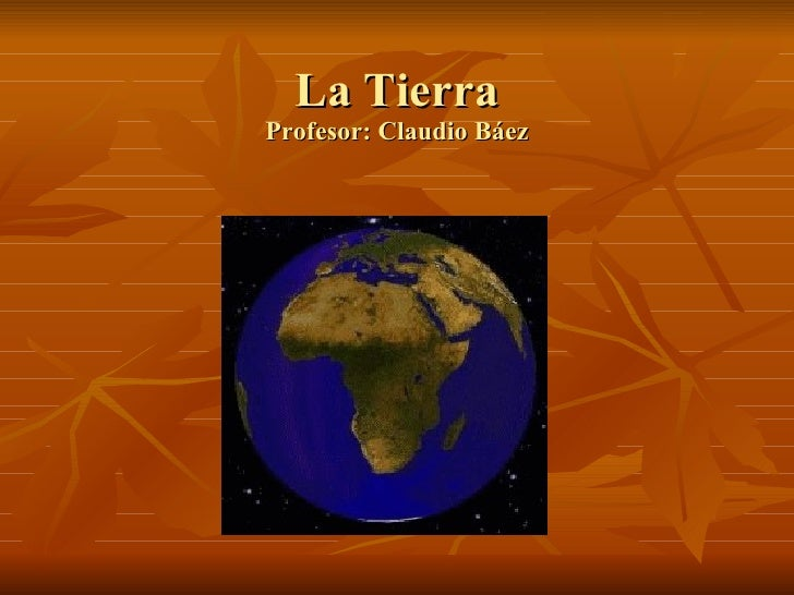 La Tierra Profesor: Claudio Báez