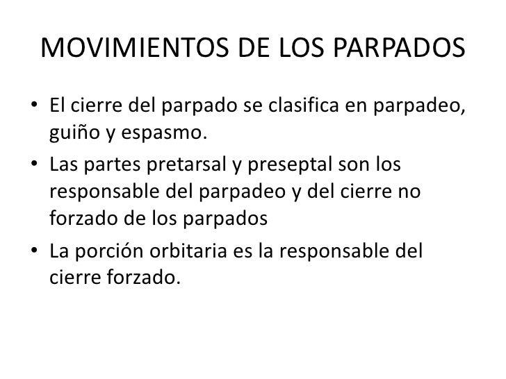 MOVIMIENTOS DE LOS PARPADOS<br />El cierre del parpado se clasifica en parpadeo,  guiño y espasmo.<br />Las partes pretars...