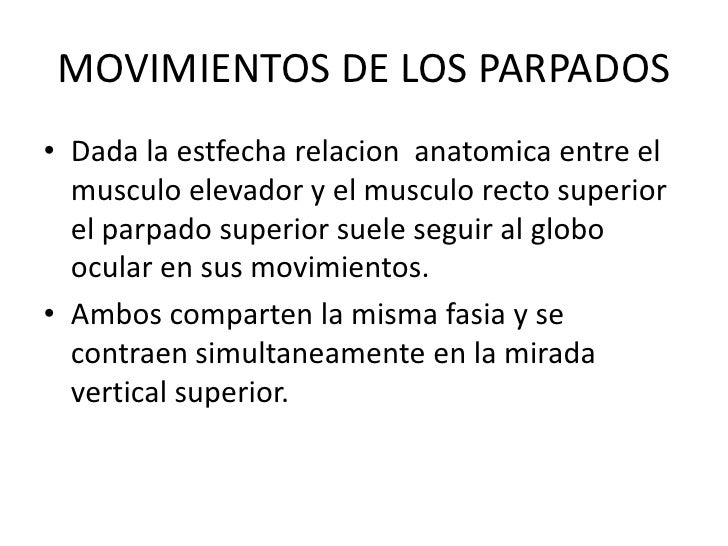 MOVIMIENTOS DE LOS PARPADOS<br />Dada la estfecharelacionanatomica entre el musculo elevador y el musculo recto superior e...