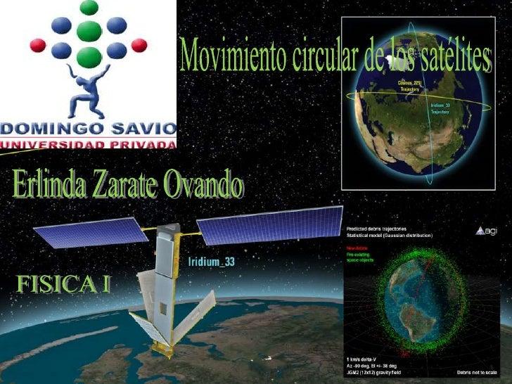 1<br />Movimiento circular de los satélites<br />Erlinda Zarate Ovando<br />FISICA I <br />