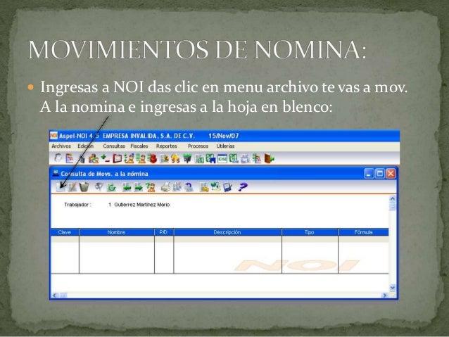  Ingresas a NOI das clic en menu archivo te vas a mov. A la nomina e ingresas a la hoja en blenco: