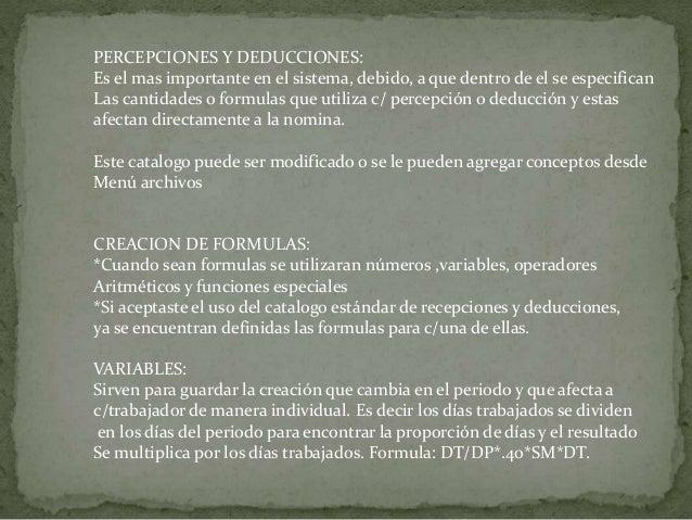 PERCEPCIONES Y DEDUCCIONES: Es el mas importante en el sistema, debido, a que dentro de el se especifican Las cantidades o...