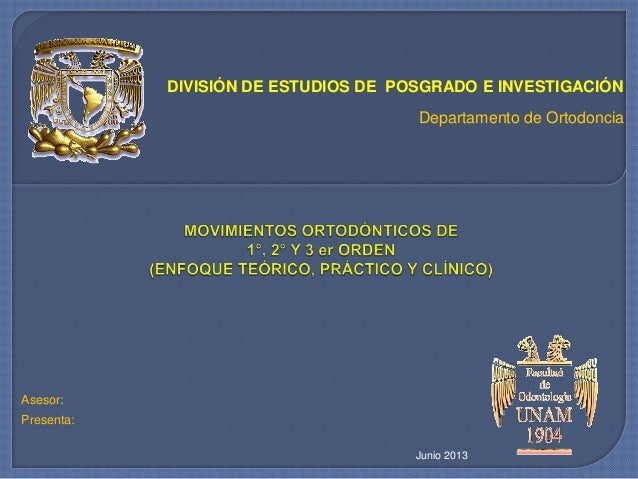 DIVISIÓN DE ESTUDIOS DE POSGRADO E INVESTIGACIÓNDepartamento de OrtodonciaAsesor:Presenta:Junio 2013