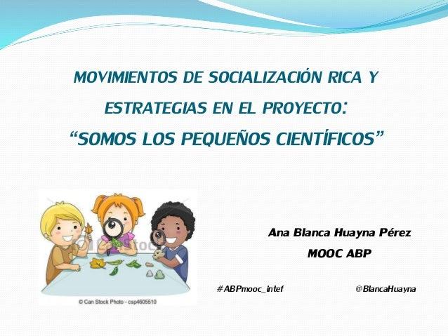 """MOVIMIENTOS DE SOCIALIZACIÓN RICA Y ESTRATEGIAS EN EL PROYECTO: """"SOMOS LOS PEQUEÑOS CIENTÍFICOS"""" Ana Blanca Huayna Pérez M..."""