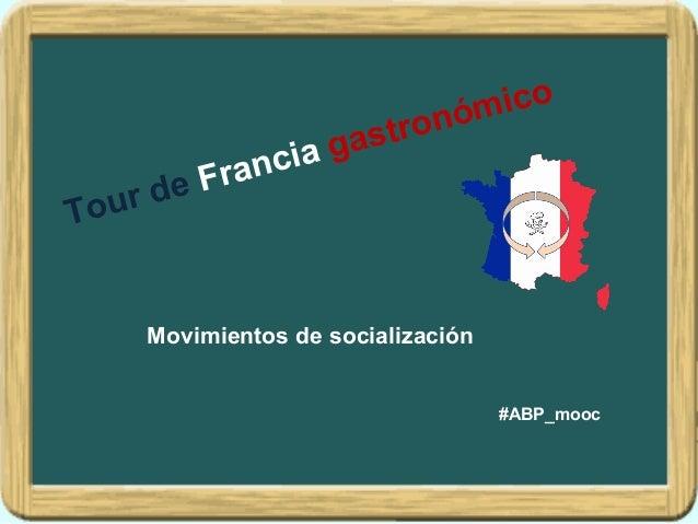 Tour de Francia gastronómico #ABP_mooc Movimientos de socialización