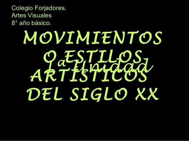 Colegio Forjadores. Artes Visuales 8° año básico. 1ª Unidad MOVIMIENTOS O ESTILOS ARTÍSTICOS DEL SIGLO XX