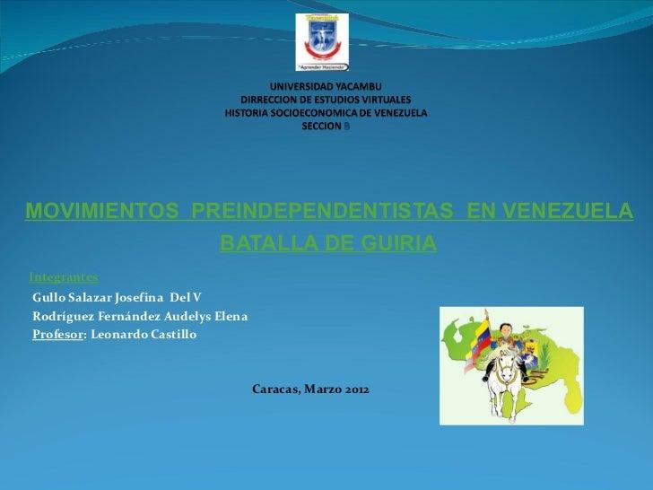 MOVIMIENTOS  PREINDEPENDENTISTAS  EN VENEZUELA BATALLA DE GUIRIA Integrantes Gullo Salazar Josefina  Del V  Rodríguez Fern...