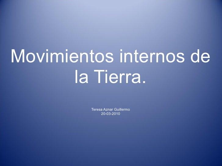 Movimientos internos de la Tierra. Teresa Aznar Guillermo 20-03-2010