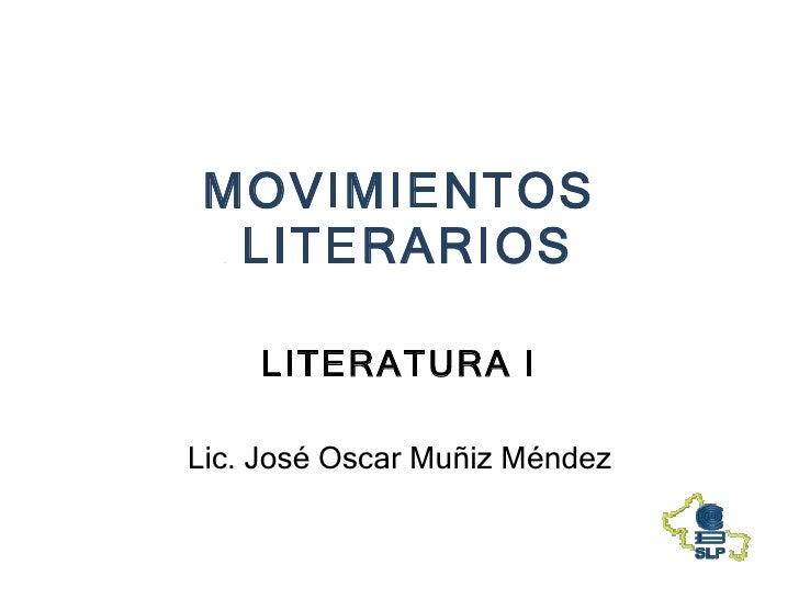 MOVIMIENTOS  LITERARIOS LITERATURA I Lic. José Oscar Muñiz Méndez