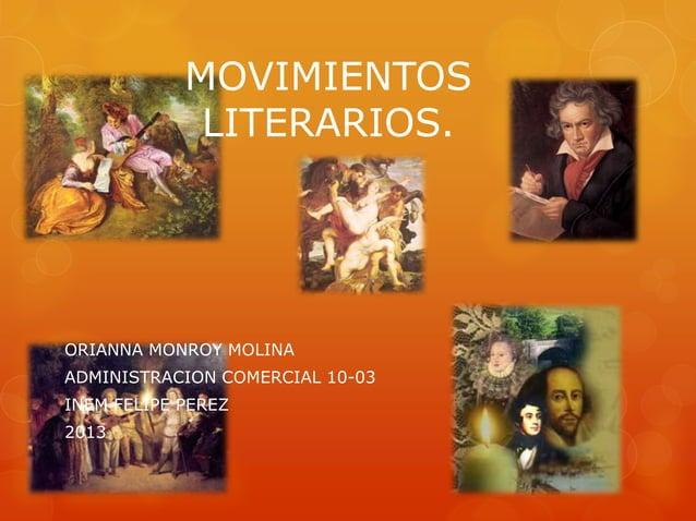 MOVIMIENTOS LITERARIOS. ORIANNA MONROY MOLINA ADMINISTRACION COMERCIAL 10-03 INEM FELIPE PEREZ 2013
