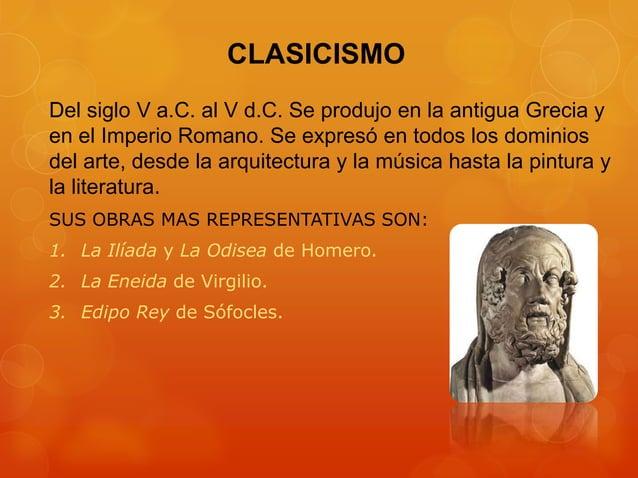CLASICISMO Del siglo V a.C. al V d.C. Se produjo en la antigua Grecia y en el Imperio Romano. Se expresó en todos los domi...
