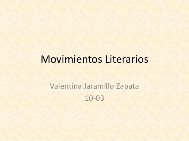 Movimientos Literarios Valentina Jaramillo Zapata 10-03