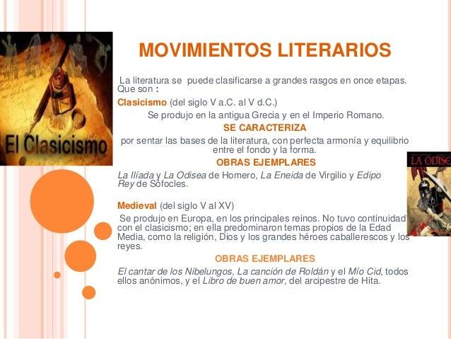 MOVIMIENTOS LITERARIOS La literatura se puede clasificarse a grandes rasgos en once etapas. Que son : Clasicismo (del sigl...