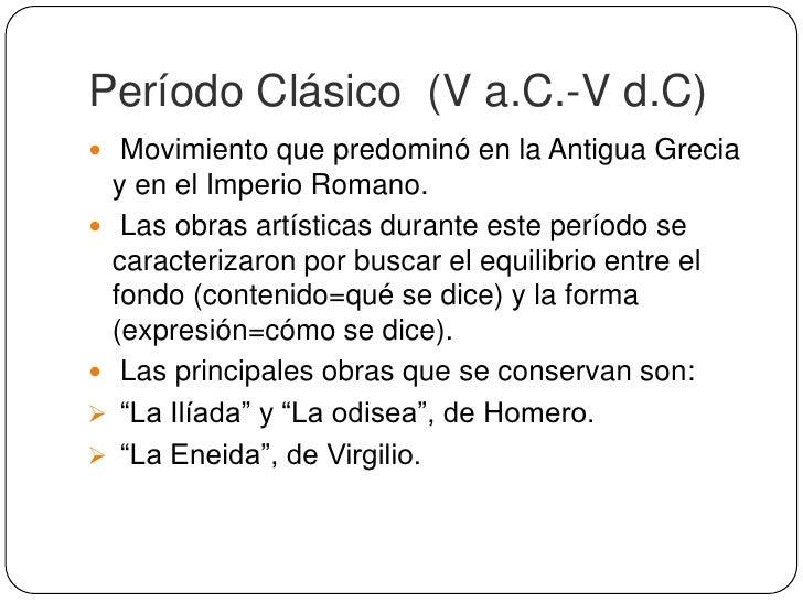 Período Clásico (V a.C.-V d.C) Movimiento que predominó en la Antigua Grecia  y en el Imperio Romano. Las obras artístic...
